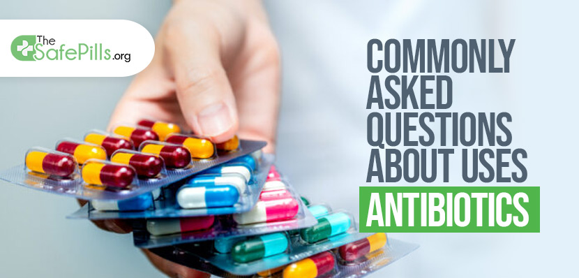 Commonly Asked Questions About Uses of Antibiotics