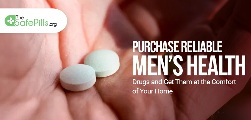 Purchase Reliable Men's Health Drugs and Get Them at the Comfort of Your Home
