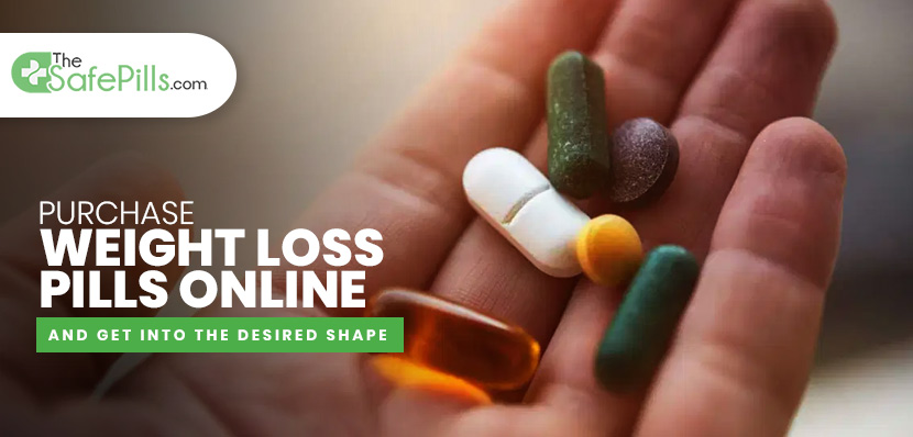Purchase weight loss pills online and get into the desired shape